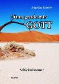 Dann gnade mir Gott - Schicksalsroman (eBook, ePUB)