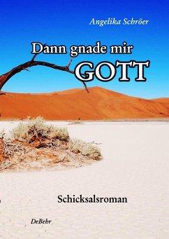 Dann gnade mir Gott - Schicksalsroman (eBook, ePUB) - Schröer, Angelika