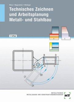 Technisches Zeichnen und Arbeitsplanung - Metall- und Stahlbau - Moos, Josef; Wagenleiter, Hans W.; Wollinger, Peter