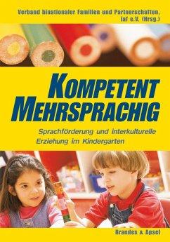 Kompetent mehrsprachig - Sprachförderung und interkulturelle Erziehung im Kindergarten (eBook, PDF) - Maria, Ringer,; Küpelikılınç, Nicola; Vargas, Marianne C.; Ndouop-Kalajian, Ruth