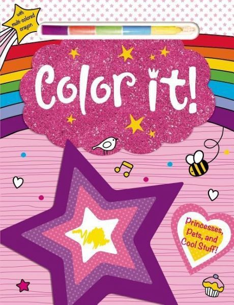 Color It!: Princesses, Pets and Cool Stuff! with Multi-Color Crayon ...