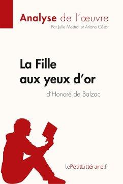 La Fille aux yeux d'or d'Honoré de Balzac (Analyse de l'oeuvre) - Mestrot, Julie; César, Ariane; lePetitLitteraire