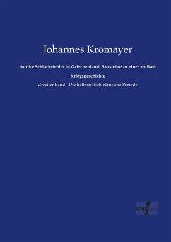 Antike Schlachtfelder in Griechenland: Bausteine zu einer antiken Kriegsgeschichte - Kromayer, Johannes