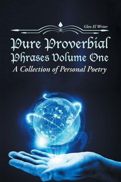 Pure Proverbial Phrases Volume One: A Collection of Personal Poetry