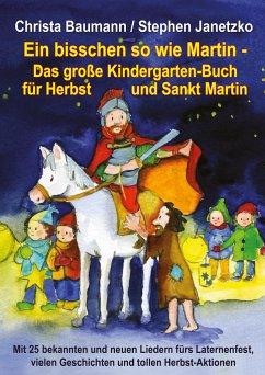Ein bisschen so wie Martin - Das große Kindergarten-Buch für Herbst und Sankt Martin - Baumann, Christa; Janetzko, Stephen