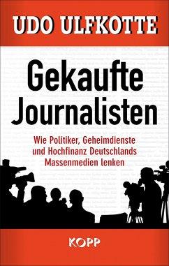 Gekaufte Journalisten - Ulfkotte, Udo