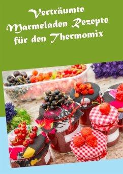 Verträumte Marmeladen Rezepte für den Thermomix (eBook, ePUB) - Horstmann, Hannah