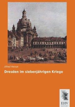 Dresden im siebenjährigen Kriege