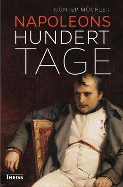 Napoleons hundert Tage (eBook, ePUB) - Müchler, Günter