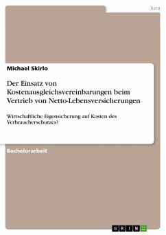 Der Einsatz von Kostenausgleichsvereinbarungen beim Vertrieb von Netto-Lebensversicherungen (eBook, PDF) - Skirlo, Michael