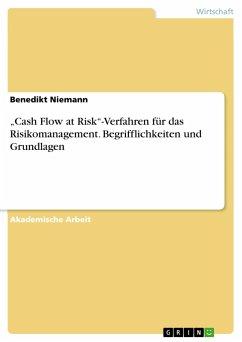 """""""Cash Flow at Risk""""-Verfahren für das Risikomanagement. Begrifflichkeiten und Grundlagen"""