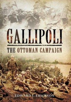 Gallipoli: The Ottoman Campaign - Erickson, Edward
