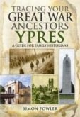 Tracing Your Great War Ancestors: YPRES: A Guide for Family Historians