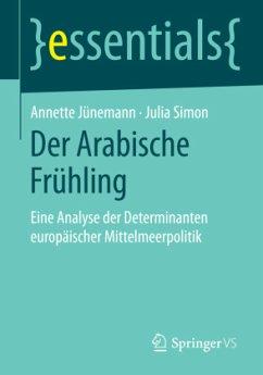 Der Arabische Frühling - Jünemann, Annette;Simon, Julia