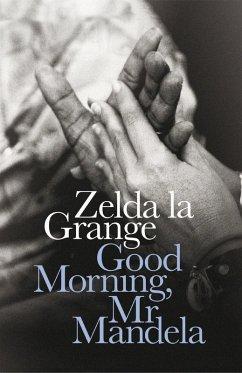 Good Morning, Mr Mandela (eBook, ePUB) - Grange, Zelda La