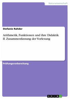 Arithmetik, Funktionen und ihre Didaktik II. Zusammenfassung der Vorlesung (eBook, PDF) - Rahder, Stefanie