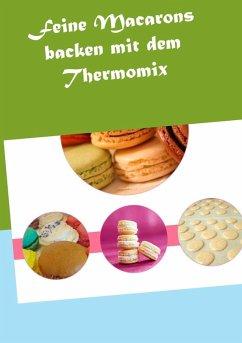 Feine Macarons backen mit dem Thermomix (eBook, ePUB) - Grabner, Vanessa