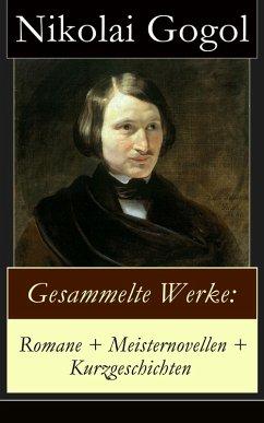 Gesammelte Werke: Romane + Meisternovellen + Kurzgeschichten (eBook, ePUB) - Gogol, Nikolai
