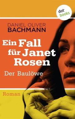 Der Baulöwe / Ein Fall für Janet Rosen Bd.2 (eBook, ePUB) - Bachmann, Daniel Oliver