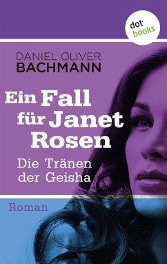 Die Tränen der Geisha / Ein Fall für Janet Rosen Bd.5 (eBook, ePUB) - Bachmann, Daniel Oliver
