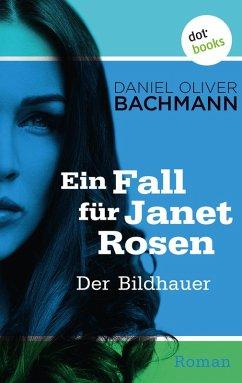 Der Bildhauer / Ein Fall für Janet Rosen Bd.4 (eBook, ePUB) - Bachmann, Daniel Oliver