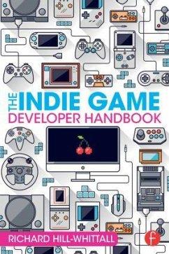 The Indie Game Developer Handbook - Hill-Whittall, Richard