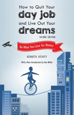 How to Quit Your Day Job and Live Out Your Dreams: Do What You Love for Money - Atchity, Kenneth