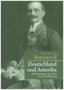 Deutschland und Amerika: Erinnerungen aus dem Ersten Weltkrieg