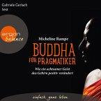 Buddha für Pragmatiker - Wie ein achtsamer Geist das Gehirn positiv verändert (MP3-Download)