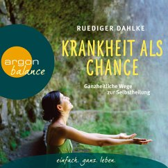 Krankheit als Chance - Ganzheitliche Wege zur Selbstheilung (MP3-Download) - Dahlke, Rüdiger