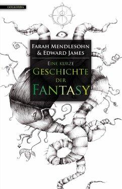 Eine kurze Geschichte der Fantasy - Mendlesohn, Farah; James, Edward