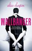 WALLBANGER - Ein Nachbar zum Verlieben (eBook, ePUB)
