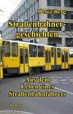 Straßenbahnergeschichten - Aus dem Leben eines Straßenbahnfahrers (eBook, ePUB)