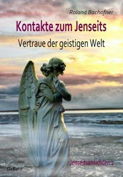 Kontakte zum Jenseits - Vertraue der geistigen Welt - Jenseitsansichten 2 (eBook, ePUB) - Bachofner, Roland