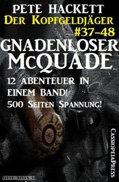 Gnadenloser McQuade - Zwölf Abenteuer in einem Band (Der Kopfgeldjäger - Western-Serie von Pete Hackett) (eBook, ePUB) - Hackett, Pete