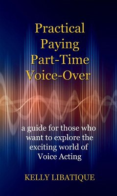 Practical, Paying, Part-Time Voice-Over (eBook, ePUB) - Libatique, Kelly