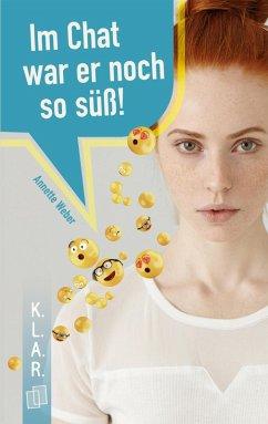 K.L.A.R. Taschenbuch: Im Chat war er noch süß! (eBook, ePUB) - Weber, Annette