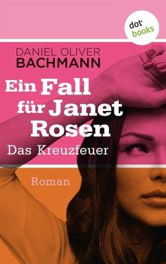 Das Kreuzfeuer / Ein Fall für Janet Rosen Bd.6 (eBook, ePUB) - Bachmann, Daniel Oliver