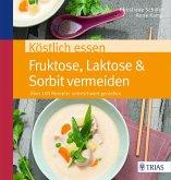 Köstlich essen Fruktose, Laktose & Sorbit vermeiden (eBook, PDF)