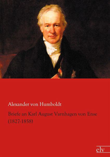 Briefe Alexander Von Humboldt : Briefe an karl august varnhagen von ense