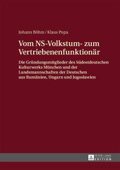 Vom NS-Volkstum- zum Vertriebenenfunktionär - Böhm, Johann; Popa, Klaus