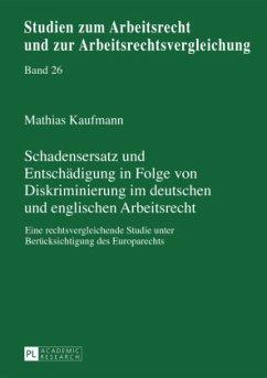 Schadensersatz und Entschädigung in Folge von Diskriminierung im deutschen und englischen Arbeitsrecht - Kaufmann, Mathias