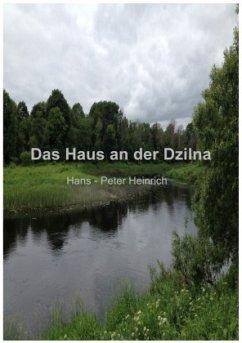 Das Haus an der Dzilna - Heinrich, Hans-Peter