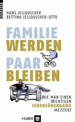 Familie werden - Paar bleiben (eBook, PDF) - Jellouschek, Hans; Jellouschek-Otto, Bettina