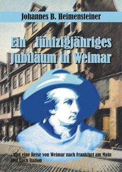 Ein fünfzigjähriges Jubiläum in Weimar (eBook, ePUB) - Heimensteiner, Johannes B.