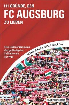 111 Gründe, den FC Augsburg zu lieben (eBook, ePUB) - Sianos, Walter; Krapf, Markus; Schäfer, Andreas; Horch, Tilmann; Eisele, Florian