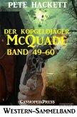 Der Kopfgeldjäger McQuade, Band 49-60 (Western-Sammelband) (eBook, ePUB)