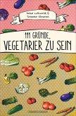 111 Gründe, Vegetarier zu sein (eBook, ePUB)