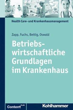 Betriebswirtschaftliche Grundlagen im Krankenhaus (eBook, ePUB) - Bettig, Uwe; Zapp, Winfried; Oswald, Julia; Fuchs, Christine