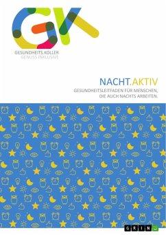 Nacht.Aktiv. Gesundheitsleitfaden für Menschen, die auch nachts arbeiten (eBook, PDF)